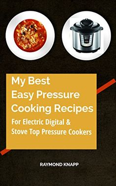 Amazon.com: My Best Easy Pressure Cooker Recipes Vol # 1: Recipes for all pressure cookers, digital, electric and stove top cookers. eBook: Raymond Knapp: Kindle Store