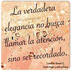 """Vive la vida de tus sueños: """"La verdadera elegancia no busca llamar la atención, sino ser recordado""""."""
