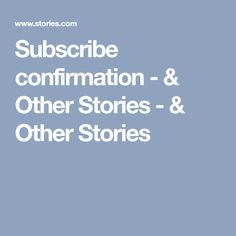 Subscribe confirmation - & Other Stories - & Other Stories Birthday Candy, Confirmation, Messages, Textile Texture, Oversized Blazer, Denim Jumpsuit, Fashion Sandals, Accent Walls, Green Stone