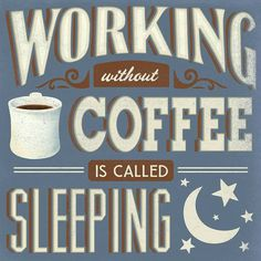 Working without coffee is like sleeping.  I hope you've had a cuppa this…