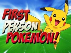 First Person Pokemon!