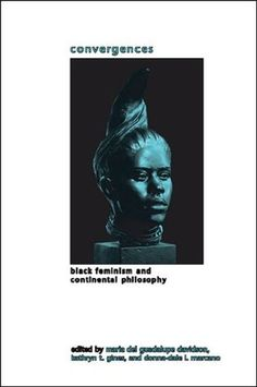 Convergences: Black Feminism and Continental Philosophy (SUNY Series in Gender Theory) with contriutions by Beverly Guy-Sheftall