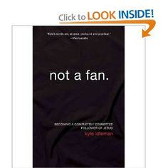 Not a Fan: Becoming a Completely Committed Follower of Jesus: Kyle Idleman: 9780310331933: Amazon.com: Books