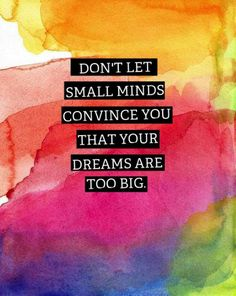 "let small minds convince you that your dreams are. Inspirational Quote: ""Don't Let Small Minds Convince You That Your Dreams Are Too Big.""Inspirational Quote: ""Don't Let Small Minds Convince You That Your Dreams Are Too Big. Quotes Dream, Motivacional Quotes, Selfie Quotes, Motivational Picture Quotes, Quotable Quotes, Great Quotes, Words Quotes, Quotes To Live By, Sayings"