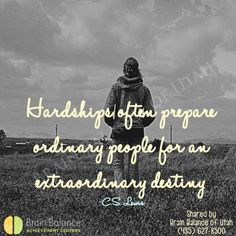 #Hardships often #prepare #ordinary #people for an #extraordinary #destiny. ~C.S. Lewis #wordsofwisdom #wordstoinspire #inspirational #inspiring #inspirationalquote #quote #quoteoftheday #motivation #motivational #motivationalquote #strength #keepgoing #Utah #brainbalance #addressthecause