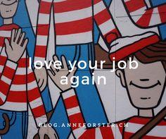 5 Tipps, um die Liebe zum Job wiederfinden. How to love your job again! Auch wenn die Kollegen und der Arbeitgeber top sind, die Freude am Job kann verblassen. So bringen sie wieder Farbe und Freude in ihren Berufsalltag.