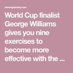 World Cup finalist George Williams gives you nine exercises to become more effective with the application and timing of your aids.