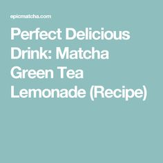 Perfect Delicious Drink: Matcha Green Tea Lemonade (Recipe)