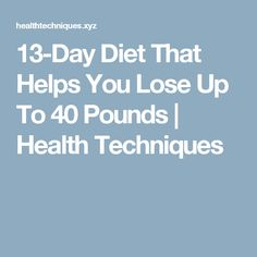 13-Day Diet That Helps You Lose Up To 40 Pounds  |  Health Techniques