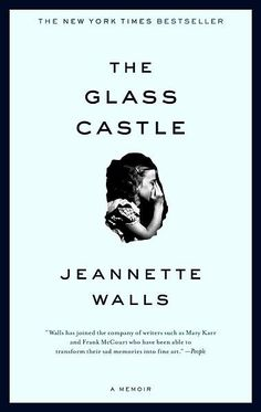 The Glass Castle, Jeannette Walls  This book is why I want to do what I do today.