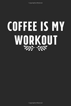 Coffee is my workout:coffee Notebook lovers The Notebook Quotes, Journal Notebook, Funny Coffee, Coffee Humor, Bullet Journal Printables, Caffeine Addiction, Creativity Quotes, Coffee Gifts, The 100