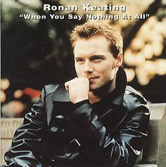 When You Say Nothing At All by Ronan Keating