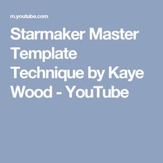 Starmaker Master Template Technique by Kaye Wood - YouTube