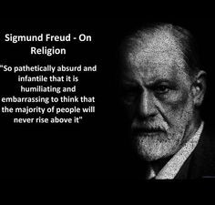 Atheism, Religion, God is Imaginary, Sigmund Freud. Sigmund Freud - On Religion. So pathetically absurd and infantile that it is humiliating and embarrassing to think that the majority of people will never rise above it. Sigmund Freud, Freud Quotes, Atheist Quotes, Atheist Agnostic, Atheist Humor, Humanist Quotes, Secular Humanism, Anti Religion, Les Religions
