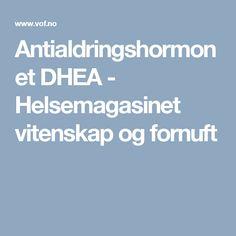 Antialdringshormonet DHEA - Helsemagasinet vitenskap og fornuft