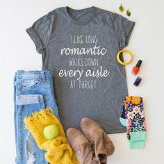 I like Long Romantic Walks down every aisle at Target // Funny Mom Shirt // Funny Target Shirt // Mo
