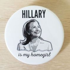 Hillary Clinton 2016 Presidential Campaign Pinback Button   Hillary is my homegirl