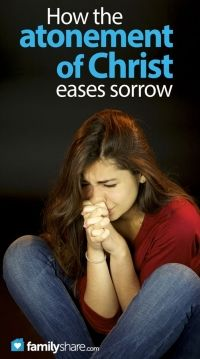 FamilyShare.com l #Atonement of #Christ eases sorrow.