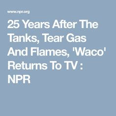 25 Years After The Tanks, Tear Gas And Flames, 'Waco' Returns To TV : NPR