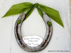 What a cute idea to string ribbon through the Horseshoe and hang it for Good Luck by the ribbon.