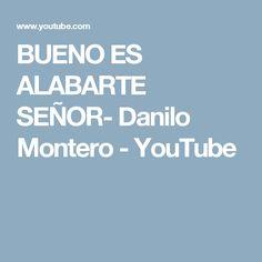 BUENO ES ALABARTE SEÑOR- Danilo Montero - YouTube