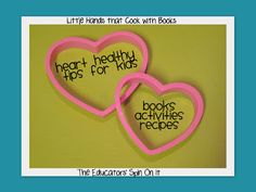 Heart Healthy fun with Books, Activities and Recipes for teaching children about Heart Healthy Foods and Habits