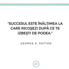"""""""Succesul este înălțimea la care rocosezi după ce te izbesti de podea."""" - George S. Patton #succes #georgespatton Georgia, Student"""