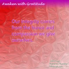 Our integrity comes from the honor and compassion we give ourselves. #awakenwithgratitude   #gratitude   #honor   #compassion   #love