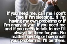 I'll always be there for anyone who needs it.