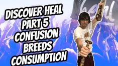 Discover Heal - Part 5 Confusion Breeds Consumption
