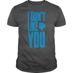 I DONT LIKE YOU social networking humour T-Shirts
