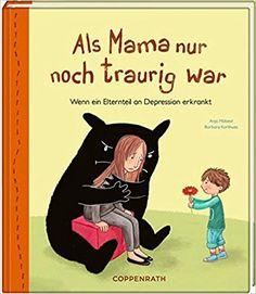 Als Mama nur noch traurig war: Wenn ein Elternteil an Depression erkrankt: Amazon.de: Anja Möbest, Barbara Korthues: Bücher