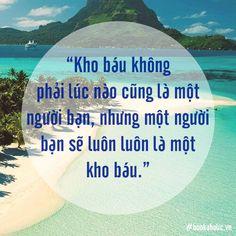 """""""Kho báu không phải lúc nào cũng là một người bạn, nhưng một người bạn sẽ luôn luôn là một kho báu.""""  www.bit.ly/lzd-tu-sach-cua-ban Today Quotes, Wander, Beach, Outdoor, Outdoors, The Beach, Beaches, Outdoor Games, The Great Outdoors"""