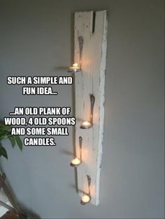 "Put in the garden attached to the fence - Old plank of wood, 4 old spoons, and small candles. Pinner says: I think I will use #battery operated tea lights instead and see what they look like...will have to ""grunge"" them first, of course!"" We agree, it makes this great #craft safer!"