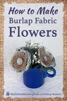 DIY Burlap Fabric Flowers with Stems title image. Loop burlap flowers with rhinestone centers in a blue cup. Burlap Projects, Burlap Crafts, Fabric Crafts, Burlap Wreaths, Diy Crafts, Burlap Flowers, Diy Flowers, Fabric Flowers, Material Flowers