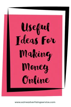Some Useful Ideas for Making Money Online.