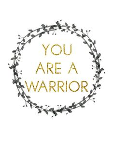 You are a Warrior Printable Quote - Dwell Beautiful