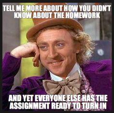 Tell me more about how you didn't know about the homework...