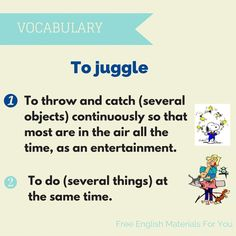 """To juggle"" meaning - English vocabulary - Free English Materials For You - Check my website for more example sentences and free resources: https://freeenglishmaterialsforyou.com/2016/05/04/to-juggle-what-does-it-mean/"
