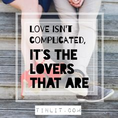Love Isn't Complicated, It's The Lovers That Are...