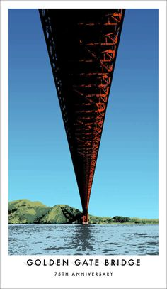 6 Golden Gate Bridge 75th Anniversary Posters commissioned by the Golden Gate National Parks Conservatory.