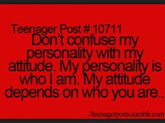 This is me don't every tell me I have and attitude it's not my fault so it has to be yours