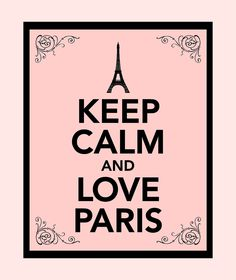 Stay calm and ❤ Paris