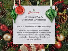 Tree Classics This Christmas, Tree Classics shares the joy of 40 years of holiday cheer!  Take part in our Big 40 Celebration Sweepstakes and get a chance to win Tree Classics décor for you and your nominated loved one!  We will be drawing winners everyday so make sure you join in the celebration now. @treeclassics