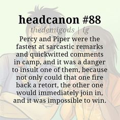 Rick Riordan should have made Percy and Piper the best of friends!!! they would always make fun of each other and help one another prank the others!!!
