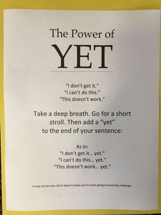"""Yet by mholtzen I started using the word """"Yet"""" with my students a couple years ago. When a child says, """"But I don't get it,"""" or """"I can't do this,"""" which happens often in my land of perfectionists, I add the word, """"Yet"""" to the end of their declaration."""