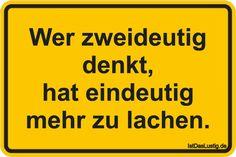 Wer zweideutig denkt, hat eindeutig mehr zu lachen. ... gefunden auf https://www.istdaslustig.de/spruch/1582 #lustig #sprüche #fun #spass