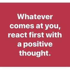 Reposting @iamtonyjacobsen: Whatever comes at you, react first with a positive thought. . . #thoughtoftheday #instawisdom #wisdom #thinkpositive