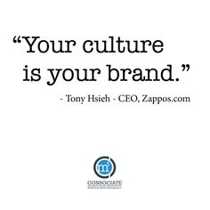 """Your culture is your brand."""