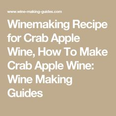 Recipe for crab apple wine how to make crab apple wine wine making